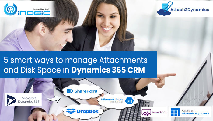 5 smart ways to manage Attachments and Disk Space in Dynamics 365 CRM