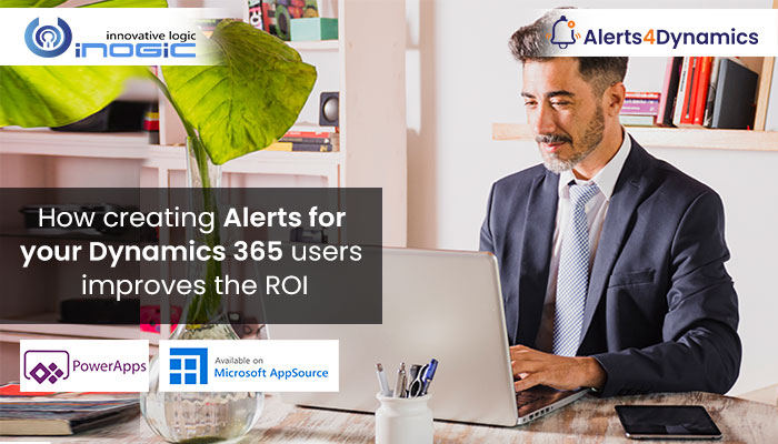 Alert4Dynamics Blog image How creating Alerts for your Dynamics 365 users improves the ROI