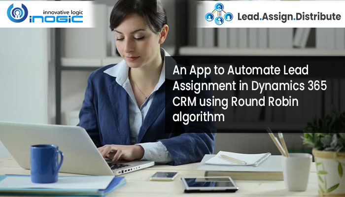 Automate Lead Assignment in Dynamics 365 CRM using Round Robin Algorithm
