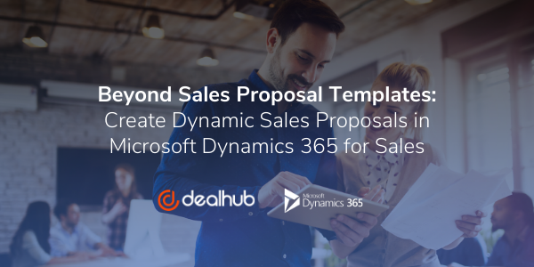 Beyond Sales Proposal Templates - Create Dynamic Sales Proposals in Microsoft Dynamics 365 for Sales