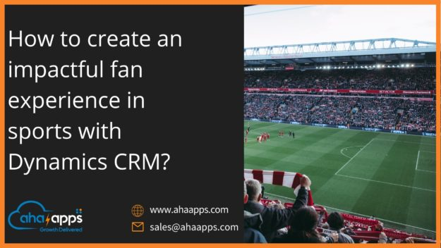 Fan experience in sports with Dynamics CRM? - AhaApps