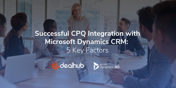 CPQ Integration with Microsoft Dynamics CRM CPQ for Microsoft Dynamics 365 for Sales