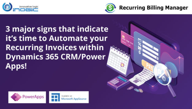 3 major signs that indicate it's time to Automate your Recurring Invoices within Dynamics 365 CRM or Power Apps