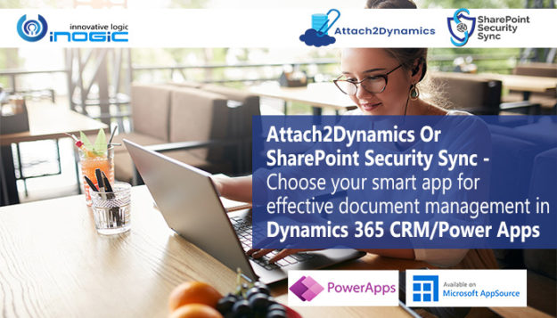 Attach2Dynamics Or SharePoint Security Sync - Choose your smart app for effective document management in Dynamics 365 CRM/Power Apps.