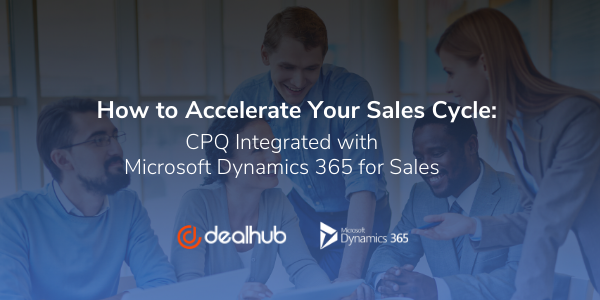 How to Accelerate Your Sales Cycle CPQ for Microsoft Dynamics 365 for Sales