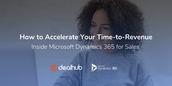 How to Accelerate Your Time to Revenue Inside Microsoft Dynamics 365 for Sales