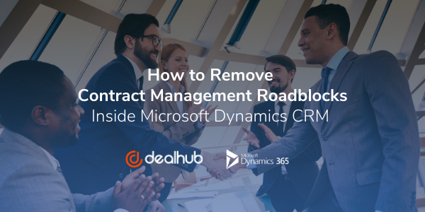 How to Remove Contract Management Roadblocks Inside Microsoft Dynamics CRM