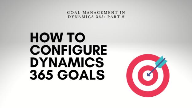 Configuring Dynamics 365 Goals