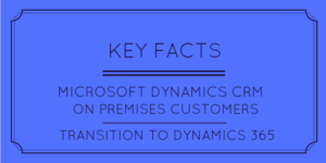 Key Facts CRM On Premises to Dynamics 365