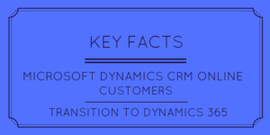 Key Facts CRM Online to Dynamics 365