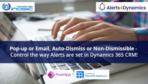 Pop-up or Email, Auto-Dismiss or Non-Dismissible - Control the way Alerts are set in Dynamics 365 CRM!