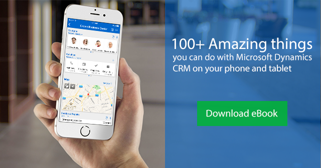 100+ Amazing things you can do with Microsoft Dynamics CRM on your phone and tablet