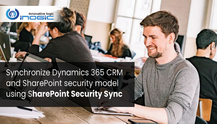 SSS blog Synchronize Dynamics 365 CRM and SharePoint security model using SharePoint Security Sync