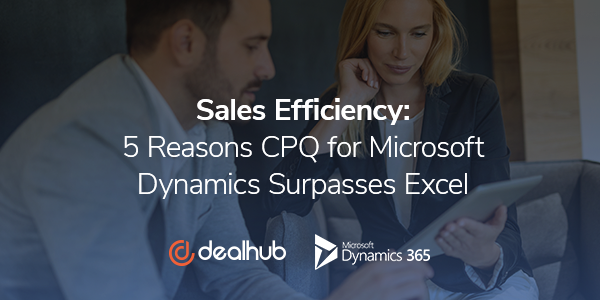 Sales Efficiency Reasons CPQ for Microsoft Dynamics Surpasses Excel Sales Efficiency: 5 Reasons CPQ for Microsoft Dynamics Surpasses Excel