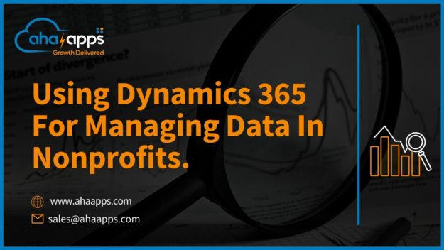 Using Dynamics 365 For Managing Data In Nonprofits - AhaApps