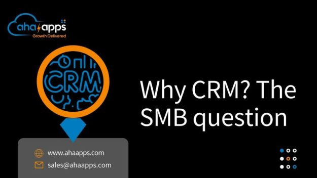 Why CRM The SMB question AhaApps 625x352 Why CRM? The SMB question