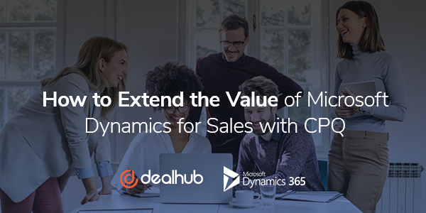 extend the value of microsoft dynamics for sales with cpq