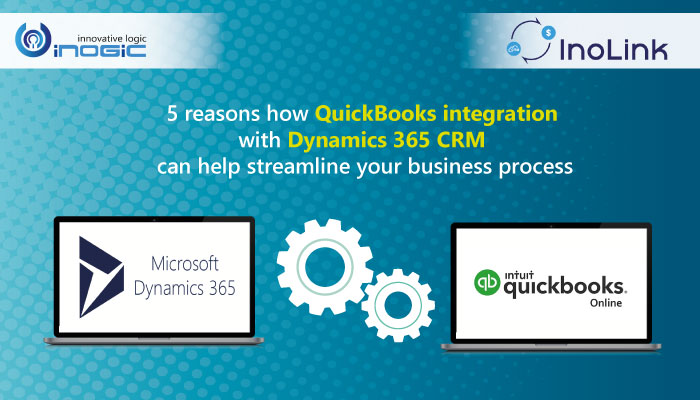 inolink 5 reasons how QuickBooks integration with Dynamics 365 CRM can help streamline your business process