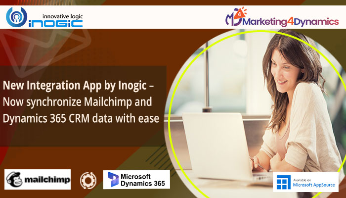 New Integration App by Inogic – Now synchronize Mailchimp and Dynamics 365 CRM data with ease