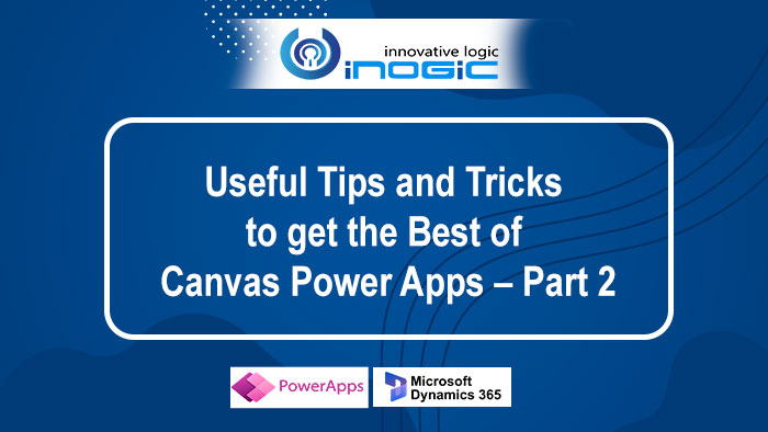 Useful Tips and Tricks to get the Best of Canvas Power Apps – Part 2