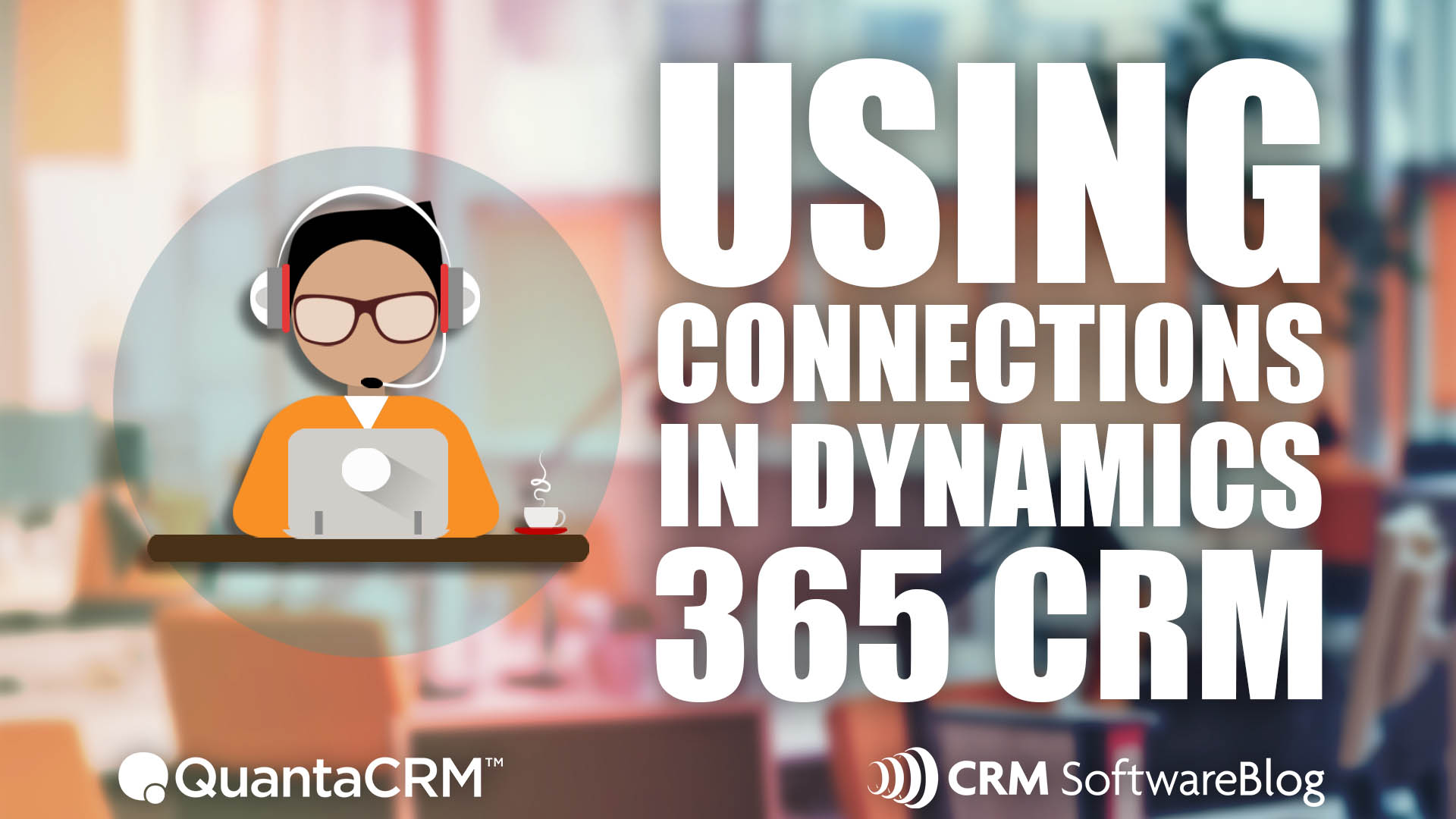 How to Use Connections in Microsoft Dynamics 365 for Sales CRM
